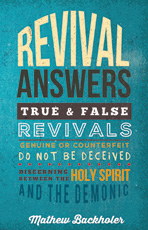 Revival Answers, True and False Revivals, Genuine or Counterfeit. Do not be Deceived. Discerning Between the Holy Spirit and the Demonic