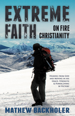 Extreme Faith, On Fire Christianity by Mathew Backholer
